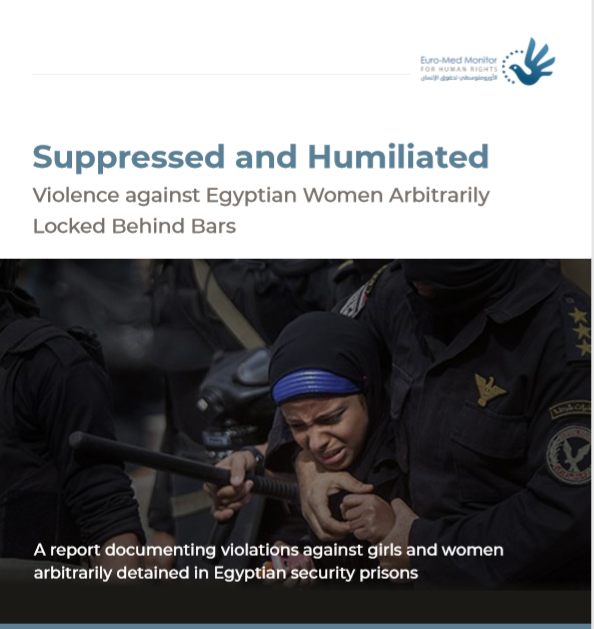 Suppressed and Humiliated: Violence against Egyptian Women Arbitrarily Locked Behind Bars