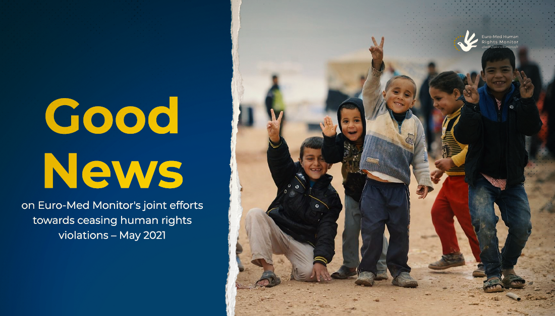 Good News on Euro-Med Monitor's joint efforts towards ceasing human rights violations – May 2021